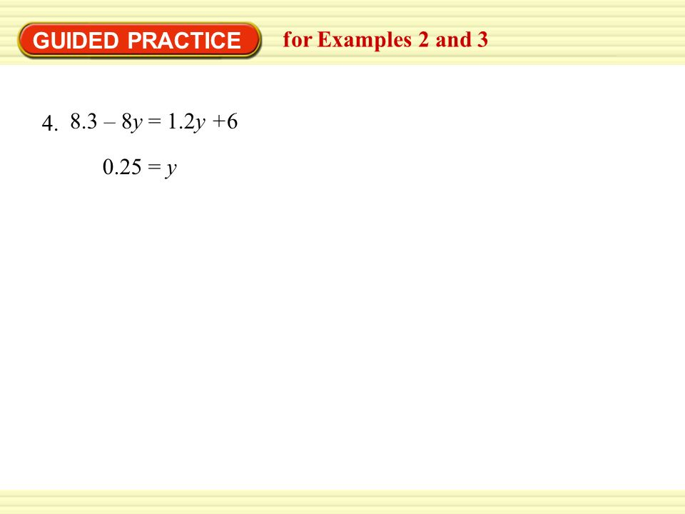 GUIDED PRACTICE for Examples 2 and = y 8.3 – 8y = 1.2y +6 4.