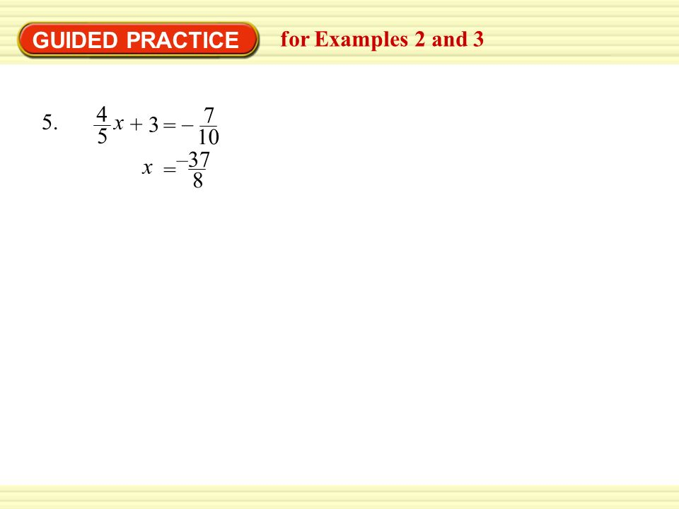GUIDED PRACTICE for Examples 2 and x = – x –37 8 =