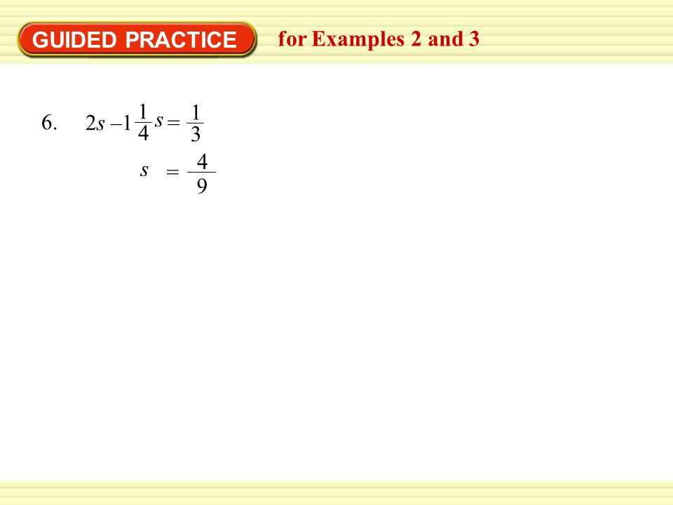 GUIDED PRACTICE for Examples 2 and s = 1 3 2s –1 4 9 = s