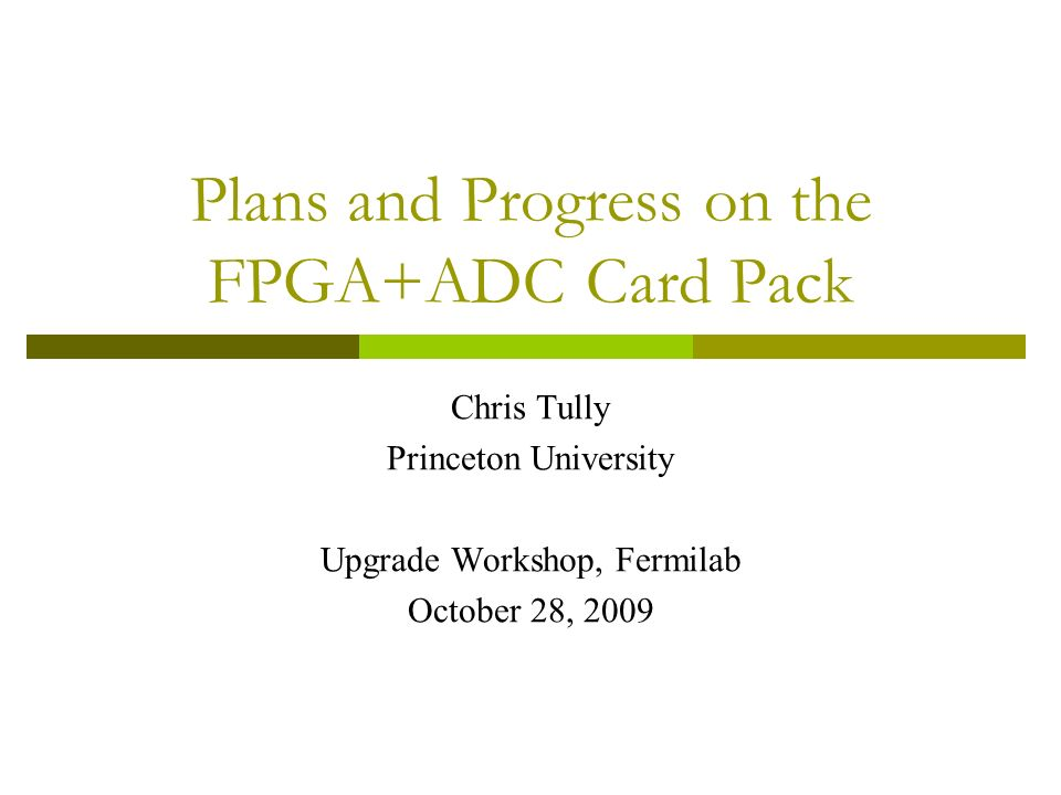 Plans and Progress on the FPGA+ADC Card Pack Chris Tully Princeton