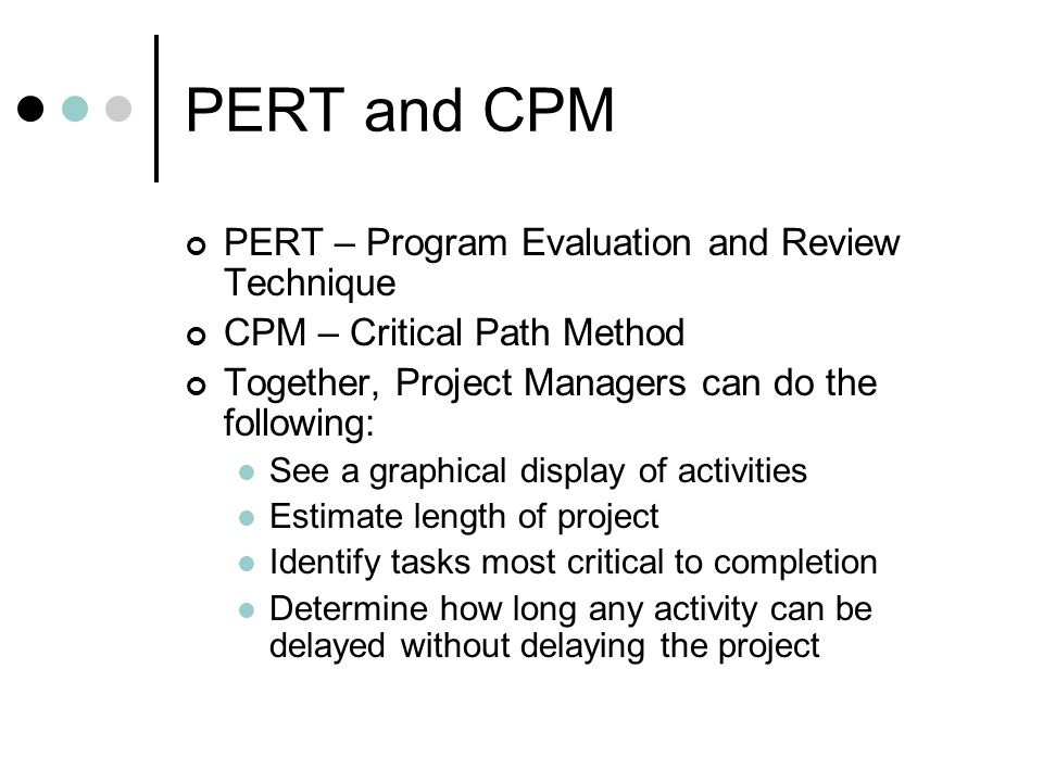 critical path method and program evaluation Determine the critical path update the pert chart as the project progresses keywords program evaluation and review technique (pert), nodes, pert event,  critical path method (cpm), gantt chart  2 description pert planning involves the following steps that are described below.