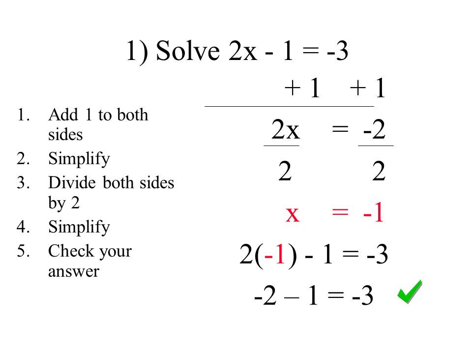 1) Solve 2x - 1 = x = x = -1 2(-1) - 1 = – 1 = -3 1.Add 1 to both sides 2.Simplify 3.Divide both sides by 2 4.Simplify 5.Check your answer