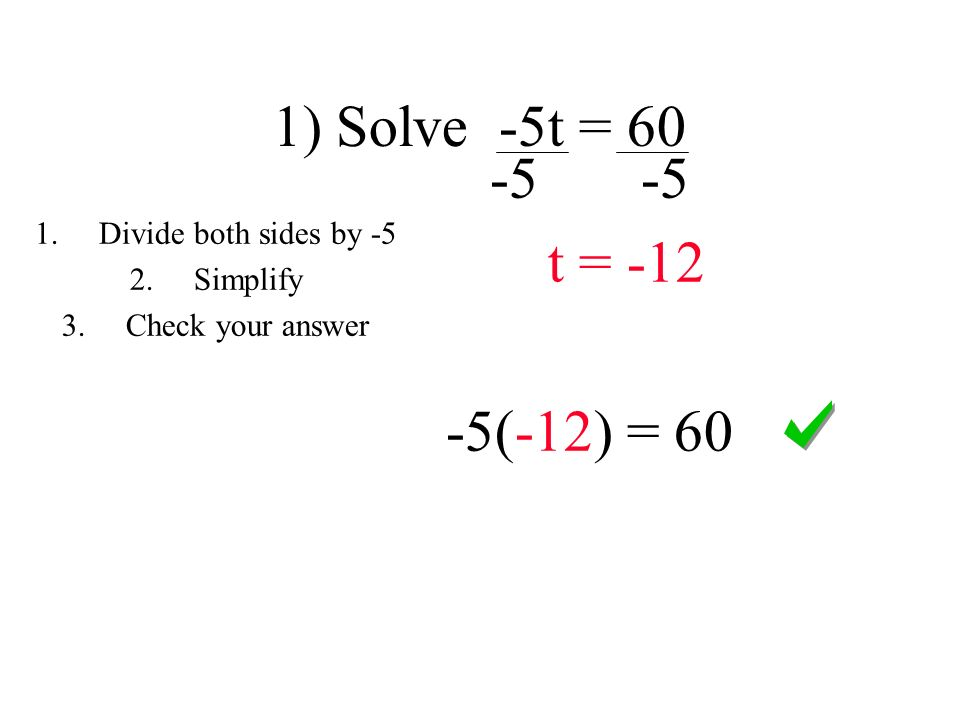 1) Solve -5t = t = (-12) = 60 1.Divide both sides by -5 2.Simplify 3.Check your answer