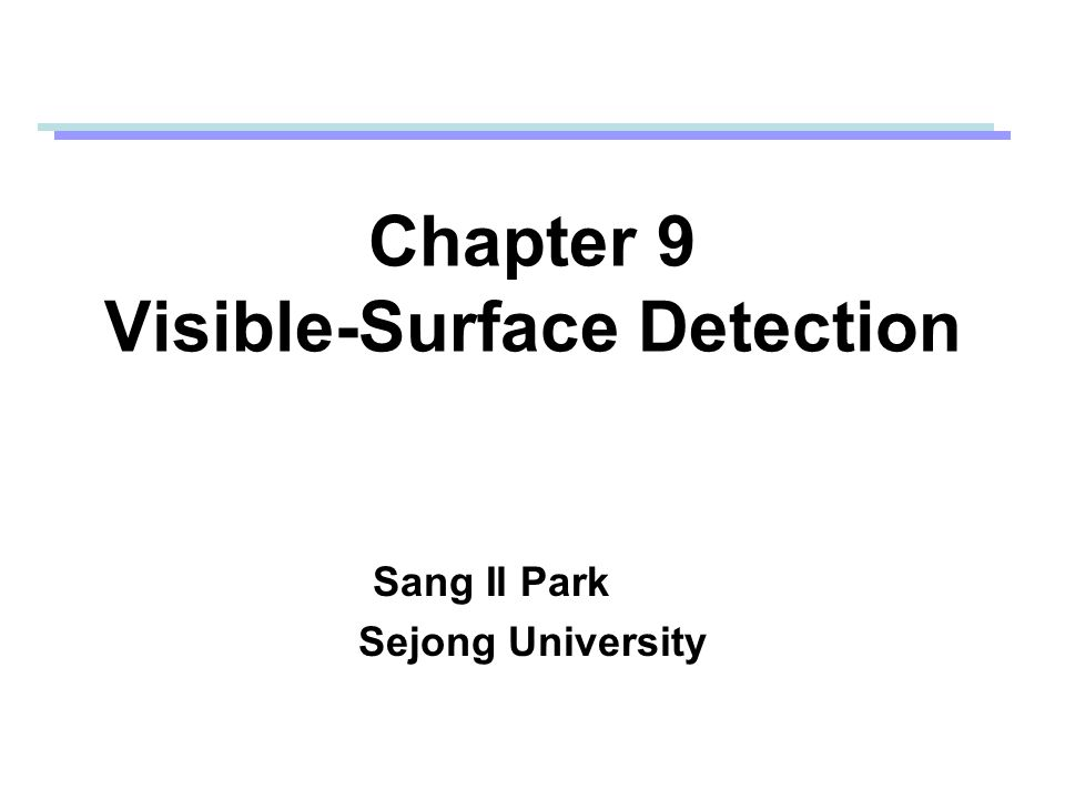 Chapter 9 Visible-Surface Detection Sang Il Park Sejong University