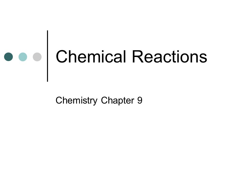 Chemical Reactions Chemistry Chapter 9 Objectives Recognize