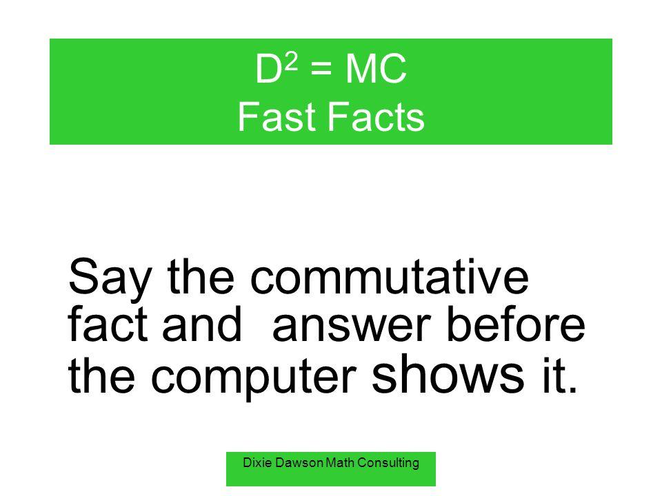 Dixie Dawson Math Consulting D 2 = MC Fast Facts Say the commutative ...