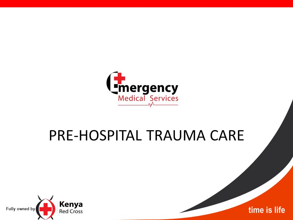 PRE-HOSPITAL TRAUMA CARE Fully owned by Overview Objectives
