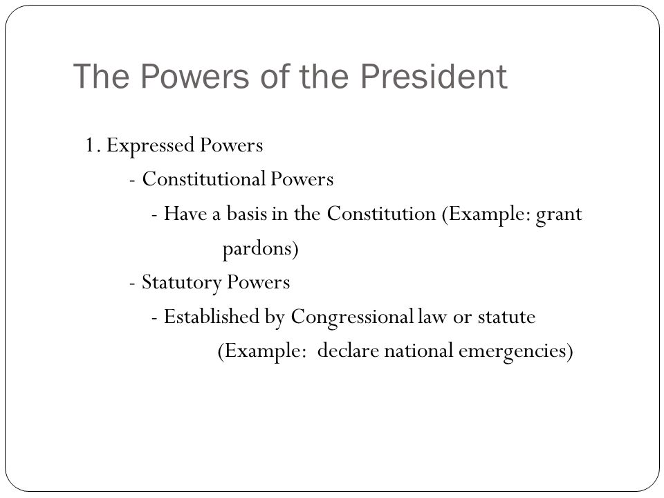 The Powers Of The President 1 Expressed Powers Constitutional