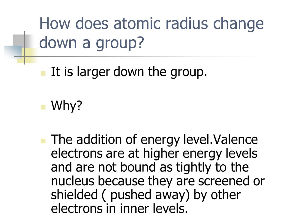 Periodic trends mrs wood chemistry part i atomic size ppt how does atomic radius change down a group it is larger down the group urtaz Image collections