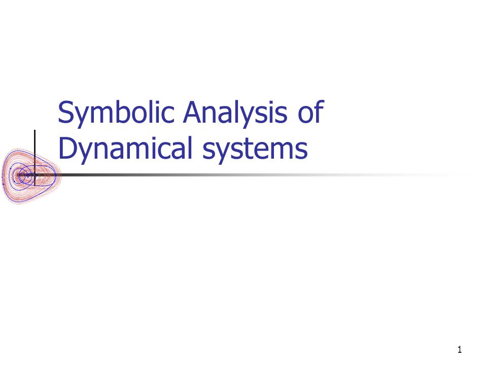 1 Symbolic Analysis Of Dynamical Systems 2 Overview Definition An
