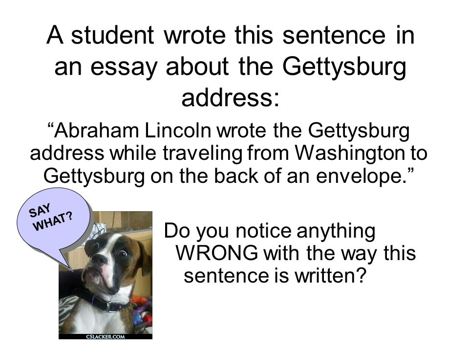 gettysberg address essay 1 The rhetoric of lincoln's gettysburg address sara kelley advertisements on television, newspaper and magazine articles, websites, conversations, speeches, songs—we are bombarded daily with rhetoric vying for our attention.