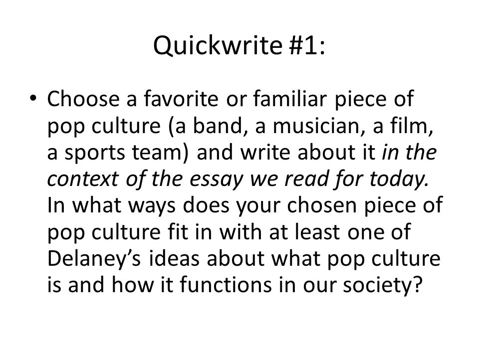 what is pop culture why study it quickwrite  choose a favorite   choose a favorite or familiar piece of pop culture a band a musician  a film a sports team and write about it in the context of the essay we  read
