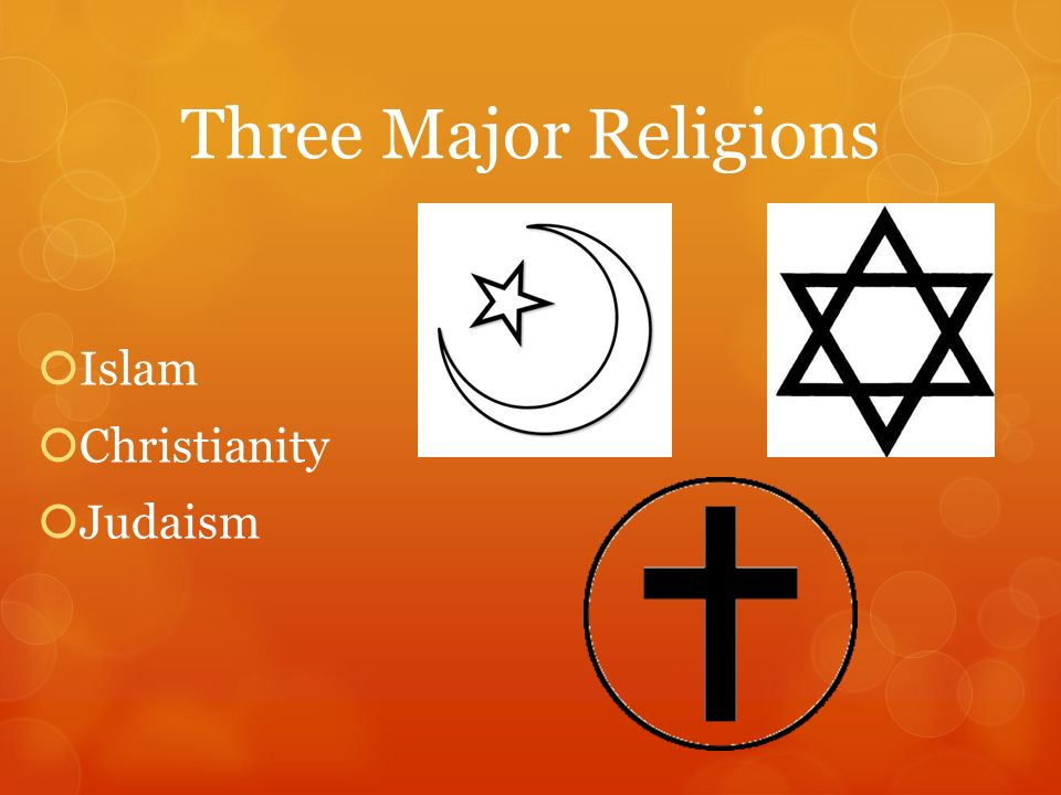 comparing three major religions The world's principal religions and spiritual traditions may be classified into a small number of major groups, although this is by no means a uniform practice this theory began in the 18th century with the goal of recognizing the relative levels of civility in societies.