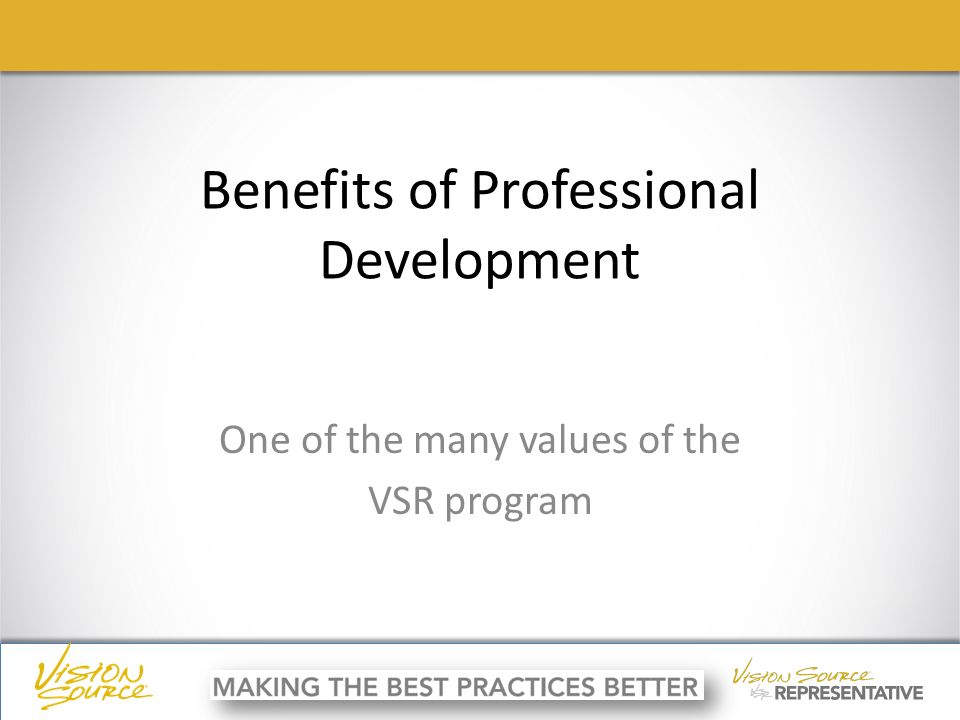 ç ç Benefits of Professional Development One of the many values of the VSR program