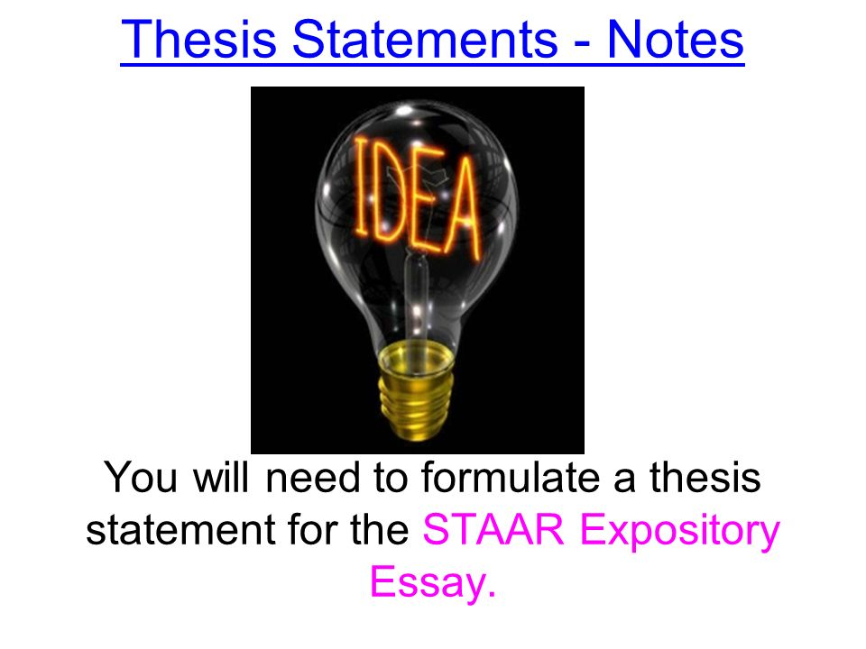 thesis statements  notes you will need to formulate a thesis   thesis statements  notes you will need to formulate a thesis statement  for the staar expository essay