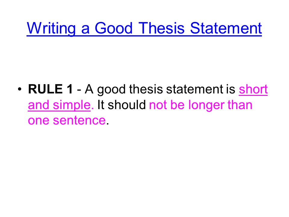Thesis Statements  Notes You Will Need To Formulate A Thesis  Writing A Good Thesis Statement Rule   A Good Thesis Statement Is Short  And Simple