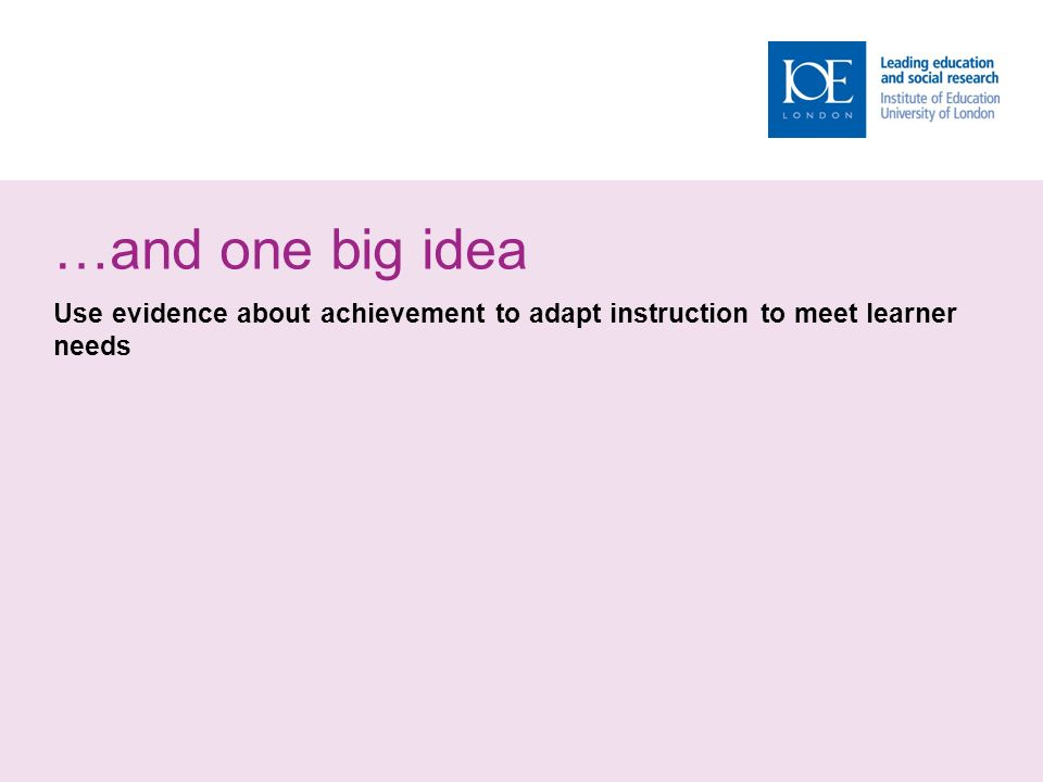 …and one big idea Use evidence about achievement to adapt instruction to meet learner needs