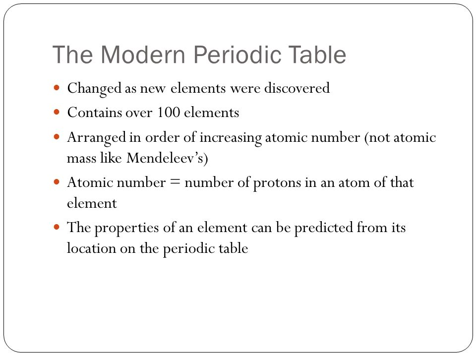 3 the modern periodic table changed as new elements were discovered contains over 100 elements arranged in order of increasing atomic number not