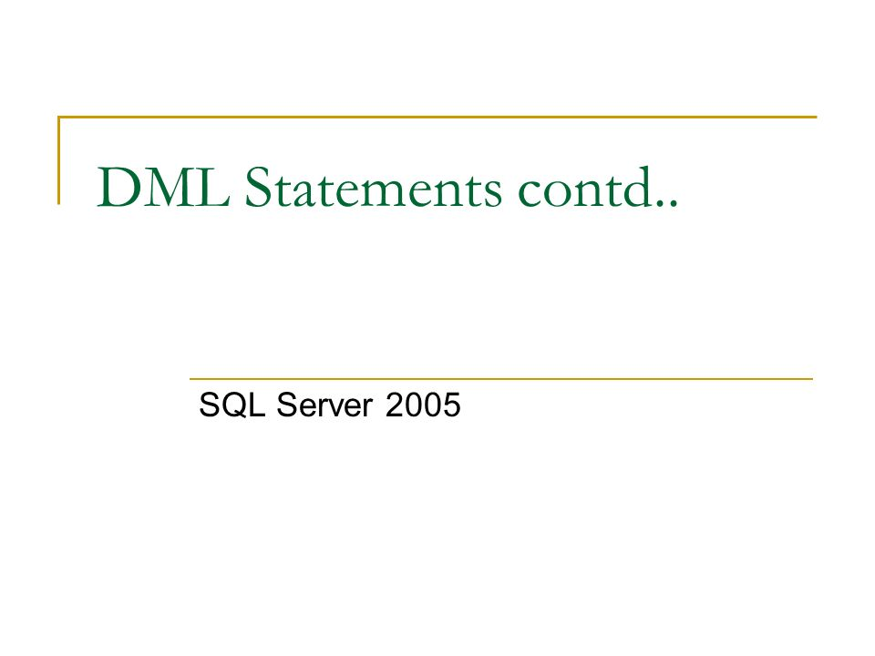 DML Statements contd   SQL Server CURSORS Cursor is used in