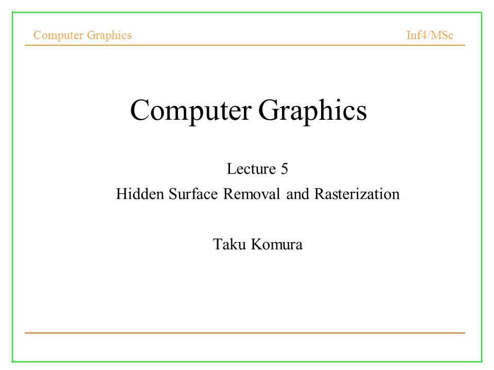Computer Graphics Inf4/MSc 1 Computer Graphics Lecture 5 Hidden
