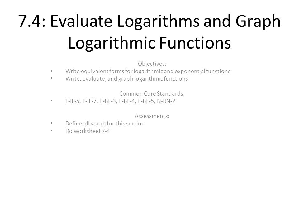 7 4 Evaluate Logarithms And Graph Logarithmic Functions Objectives