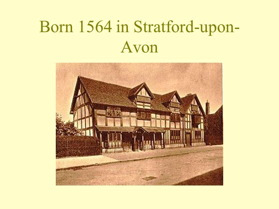 2 Born 1564 In Stratford Upon Avon