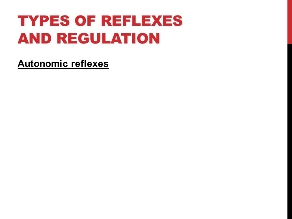 TYPES OF REFLEXES AND REGULATION Autonomic reflexes