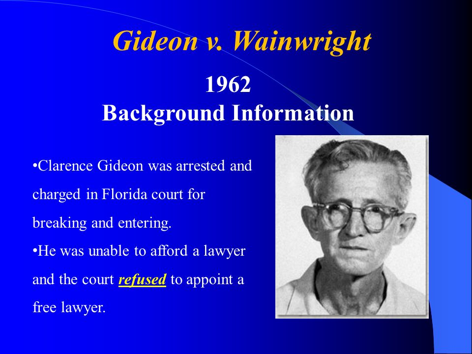 influential supreme court case gideon vs wainwright Реферат на тему supreme court gideon vs wainwright verdict essay in the supreme court case of gideon v wainwright, the ruling is obviously in favor of mr gideon his rights of the accused were evidently violated.