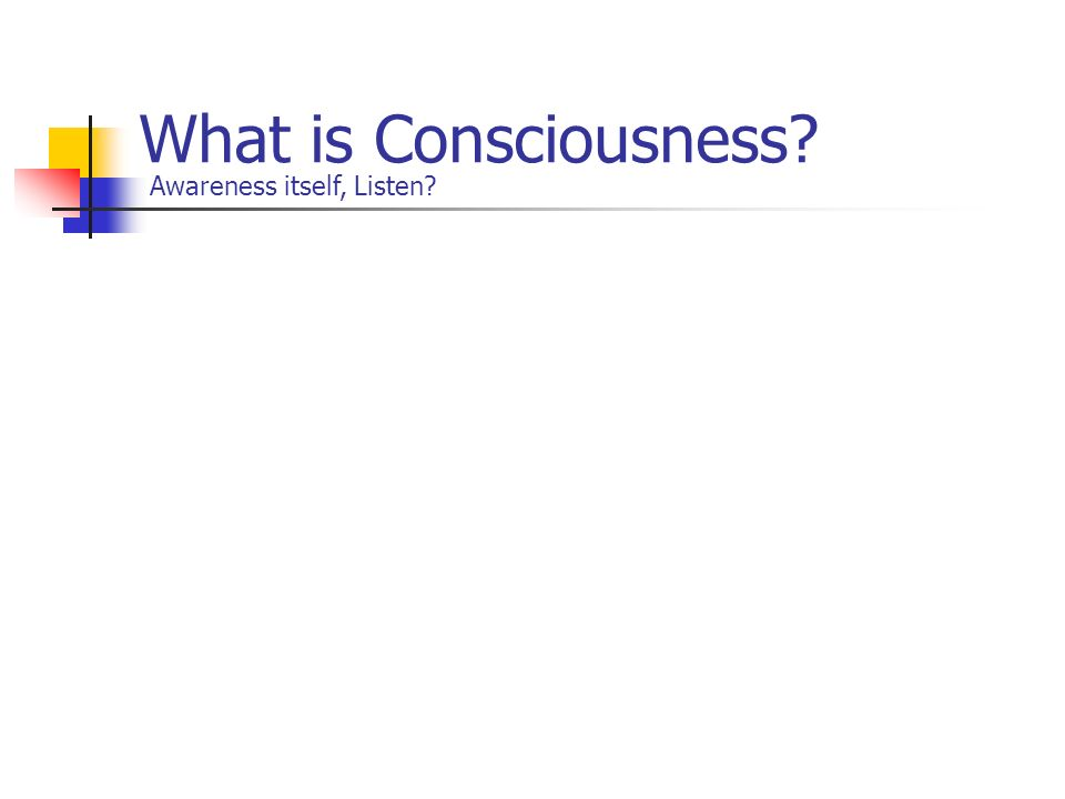What is Consciousness Awareness itself, Listen