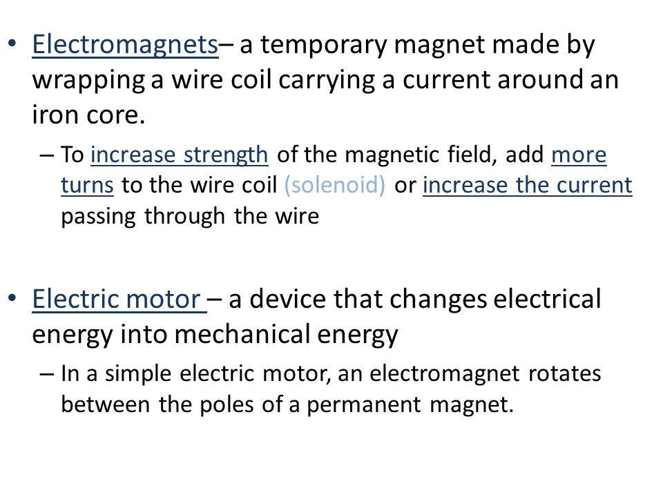 Electromagnets– a temporary magnet made by wrapping a wire coil carrying a current around an iron core.