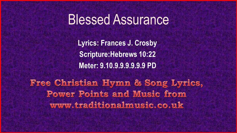 Blessed Assurance Lyrics: Frances J. Crosby Scripture:Hebrews 10 ...