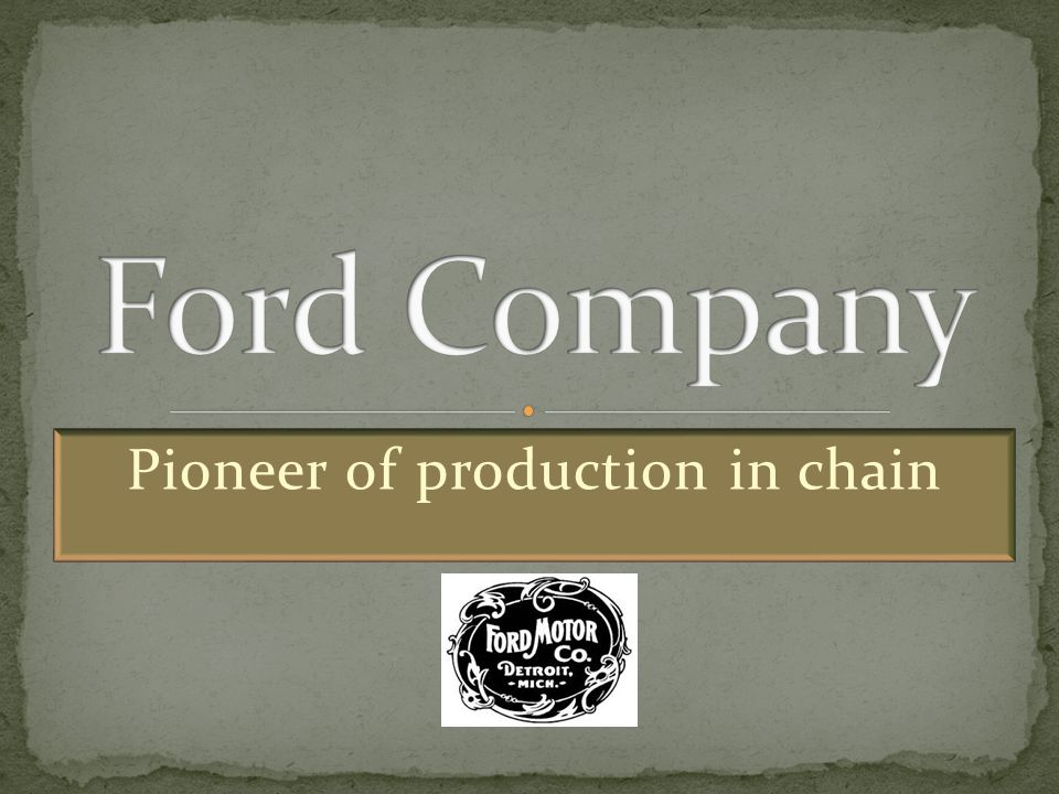 Pioneer of production in chain  Founded by Henry Ford in June 16