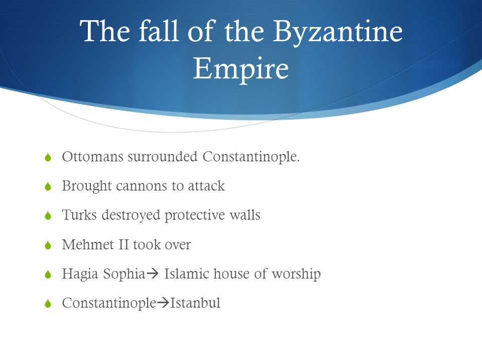 The fall of the Byzantine Empire  Ottomans surrounded Constantinople.