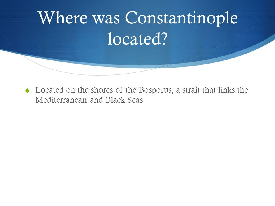 Where was Constantinople located.