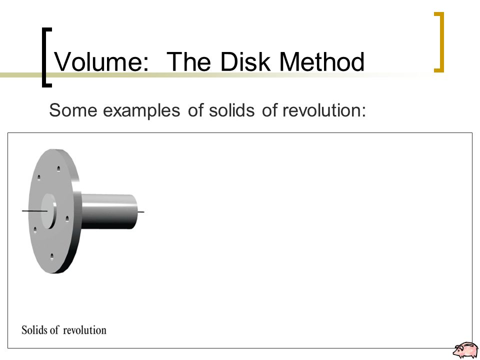 Volume the disk method some examples of solids of revolution volume the disk method 2 some examples of solids of revolution publicscrutiny Choice Image