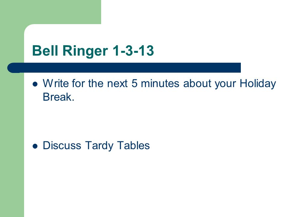 Bell Ringer Write for the next 5 minutes about your Holiday Break. Discuss Tardy Tables