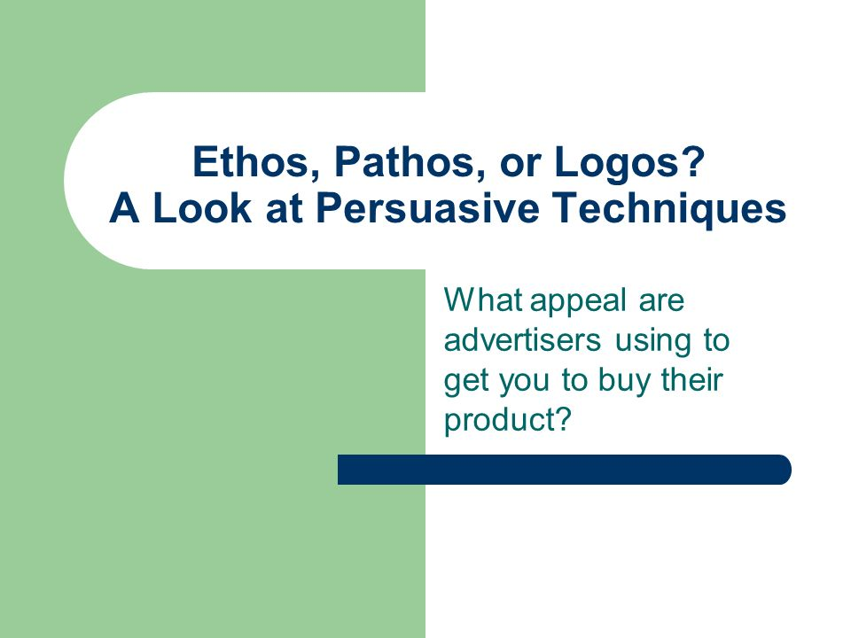 Ethos, Pathos, or Logos.