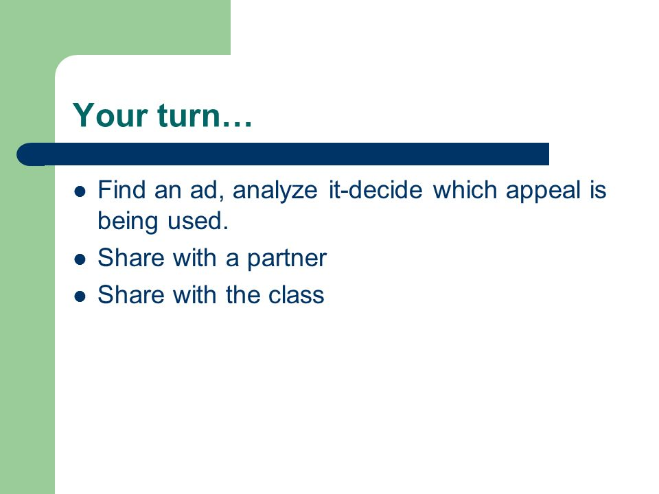 Your turn… Find an ad, analyze it-decide which appeal is being used.