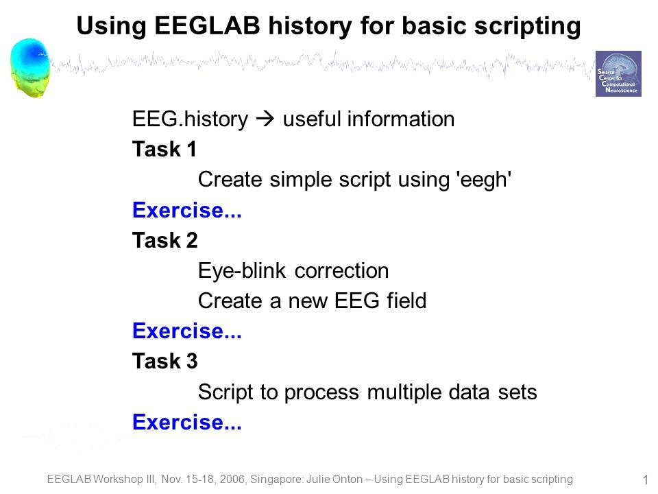 EEGLAB Workshop III, Nov , 2006, Singapore: Julie Onton – Using