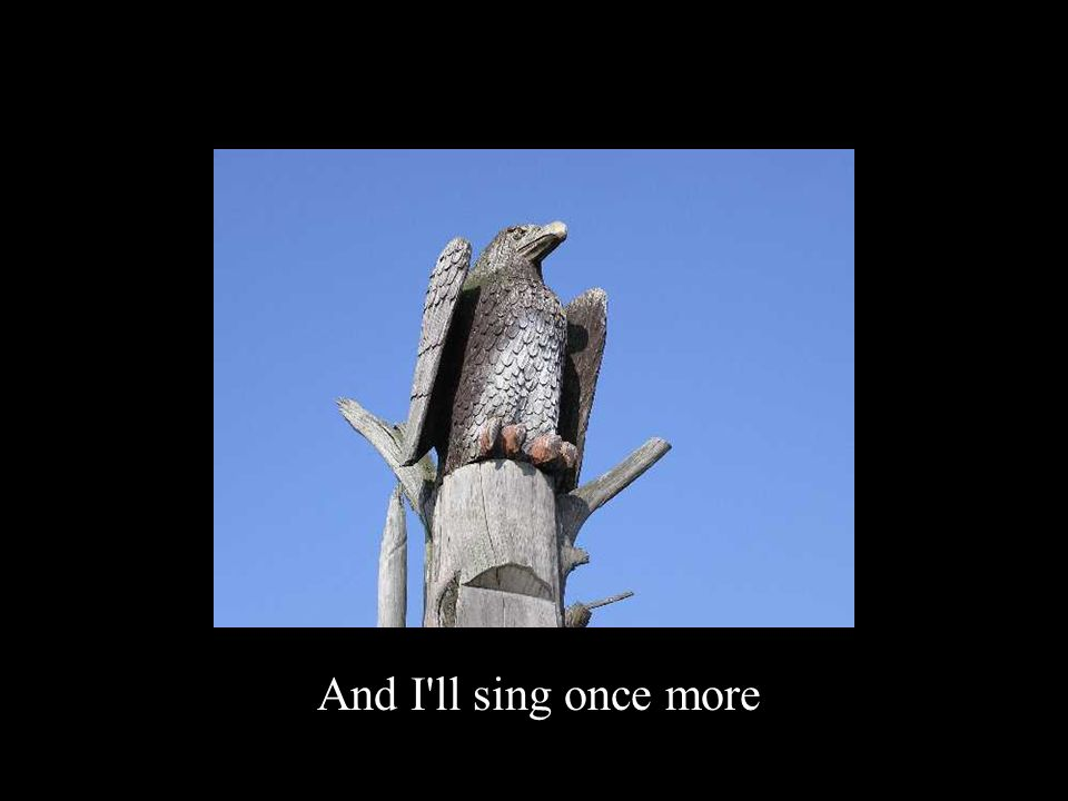 And I ll sing once more