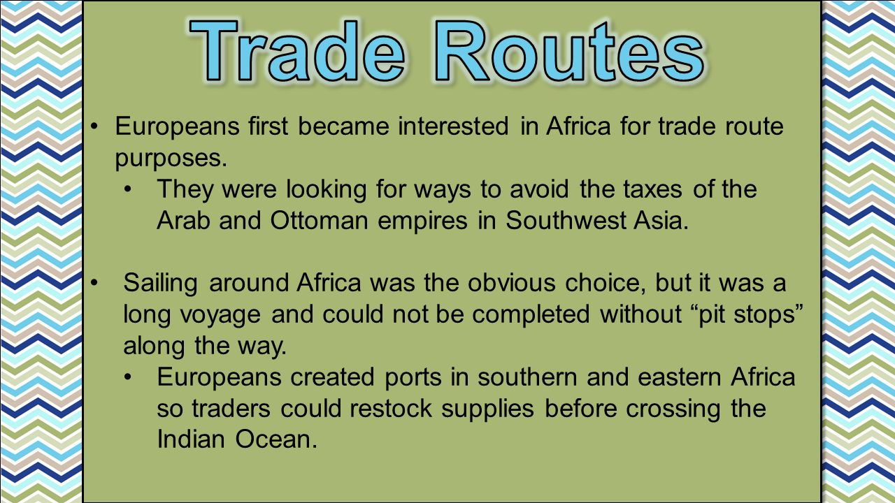 Europeans first became interested in Africa for trade route purposes.
