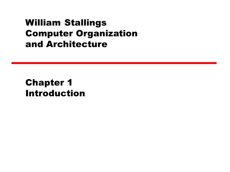 William Stallings Computer Organization and Architecture Chapter 1