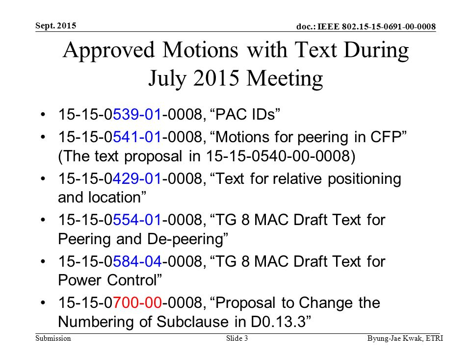 doc.: IEEE Submission Approved Motions with Text During July 2015 Meeting , PAC IDs , Motions for peering in CFP (The text proposal in ) , Text for relative positioning and location , TG 8 MAC Draft Text for Peering and De-peering , TG 8 MAC Draft Text for Power Control , Proposal to Change the Numbering of Subclause in D Sept.