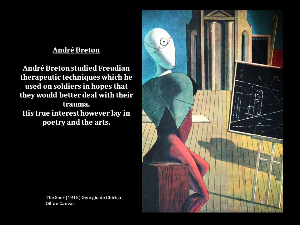 André Breton André Breton studied Freudian therapeutic techniques which he used on soldiers in hopes that they would better deal with their trauma.
