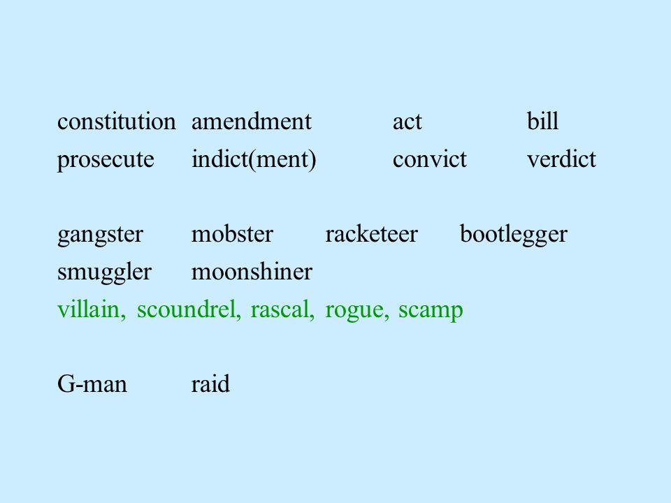 constitutionamendment actbill prosecuteindict(ment)convictverdict gangstermobsterracketeerbootlegger smugglermoonshiner villain, scoundrel, rascal, rogue, scamp G-manraid