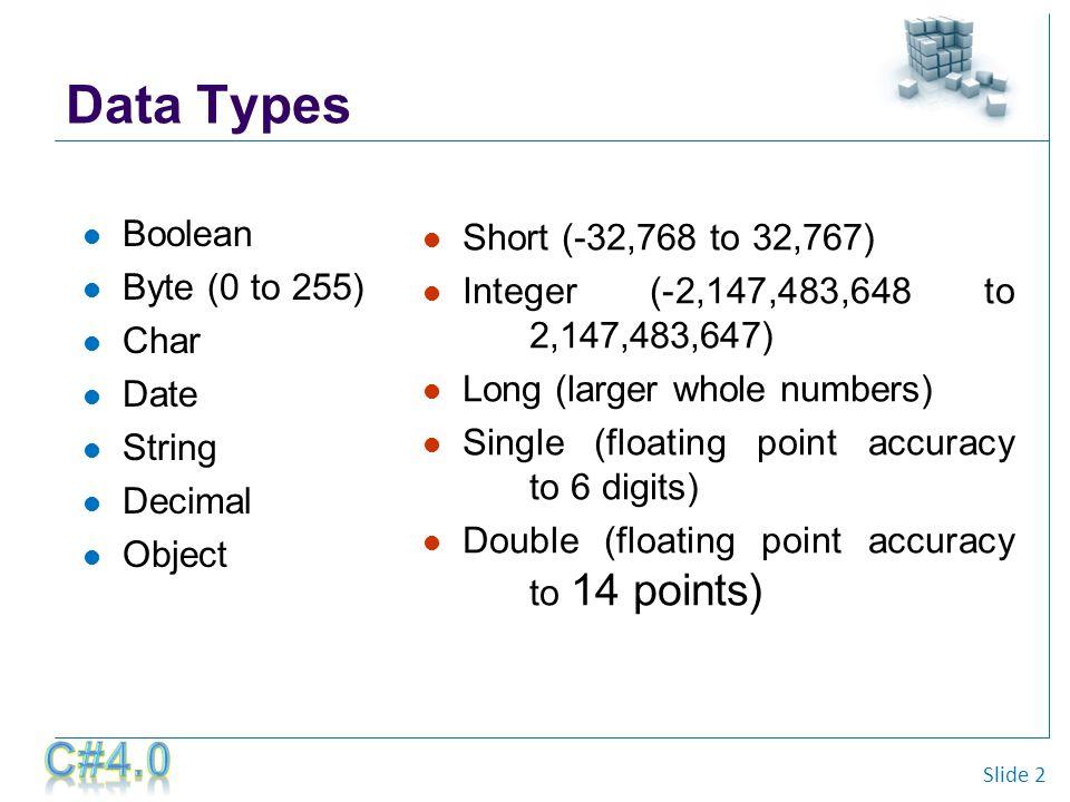 Week 6: THE C# LANGUAGE Flow Control  Slide 2 Data Types