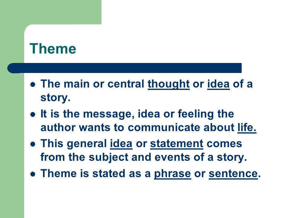 Theme The main or central thought or idea of a story.