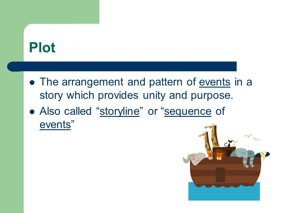 Plot The arrangement and pattern of events in a story which provides unity and purpose.
