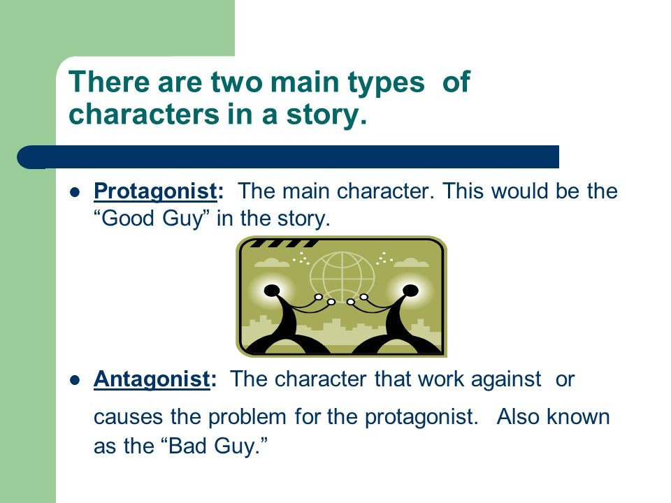 There are two main types of characters in a story.