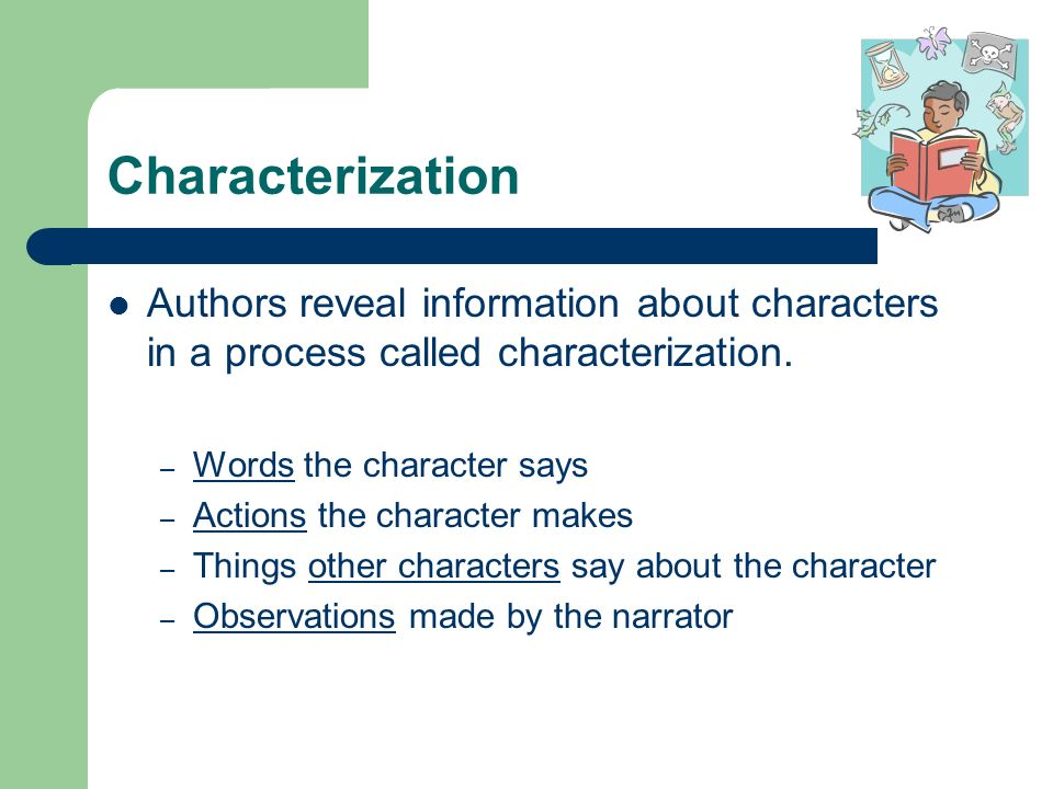 Characterization Authors reveal information about characters in a process called characterization.
